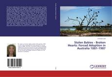 Stolen Babies - Broken Hearts: Forced Adoption in Australia 1881-1987的封面