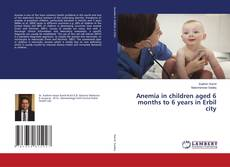 Anemia in children aged 6 months to 6 years in Erbil city kitap kapağı