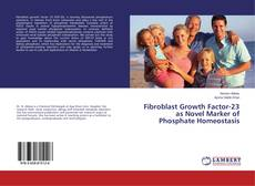 Bookcover of Fibroblast Growth Factor-23 as Novel Marker of Phosphate Homeostasis