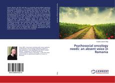 Bookcover of Psychosocial oncology needs: an absent voice in Romania