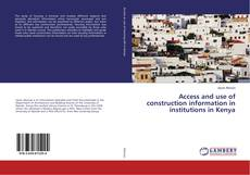 Bookcover of Access and use of construction information in institutions in Kenya