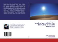 Bookcover of Leading From Within: The Spirituality of Servant Leadership