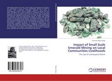 Bookcover of Impact of Small Scale Emerald Mining on Local Communities Livelihoods