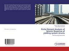 Bookcover of Finite Element Analysis of Seismic Response of yielding system structu
