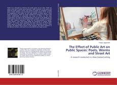 Bookcover of The Effect of Public Art on Public Spaces: Poets, Worms and Street Art