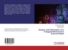 Bookcover of Design and Fabrication of a 4-legged Multi-terrain Ground Robot