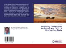 Bookcover of Proposing the Resource Curse Indicator (RCI) - A Kenyan Case Study