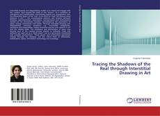 Bookcover of Tracing the Shadows of the Real through Interstitial Drawing in Art