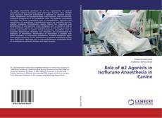 Bookcover of Role of α2 Agonists in Isoflurane Anaesthesia in Canine