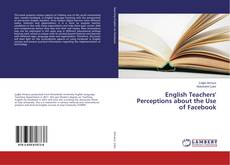 Bookcover of English Teachers' Perceptions about the Use of Facebook