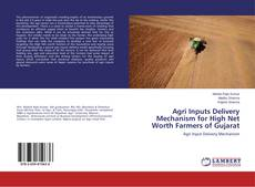 Bookcover of Agri Inputs Delivery Mechanism for High Net Worth Farmers of Gujarat