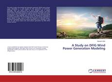 Bookcover of A Study on DFIG Wind Power Generation Modeling