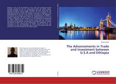 The Advancements in Trade and Investment between U.S.A and Ethiopia kitap kapağı