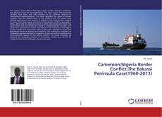 Bookcover of Cameroon/Nigeria Border Conflict:The Bakassi Peninsula Case(1960-2013)