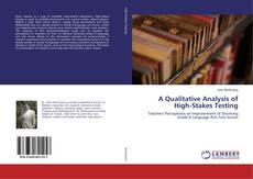 Bookcover of A Qualitative Analysis of High-Stakes Testing