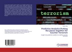 Bookcover of Predictive Analytics:Putting the pieces together for Counter Terrorism