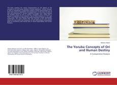 Bookcover of The Yoruba Concepts of Ori and Human Destiny