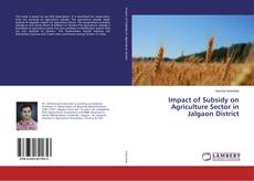 Bookcover of Impact of Subsidy on Agriculture Sector in Jalgaon District