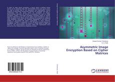 Bookcover of Asymmetric Image Encryption Based on Cipher Matrices