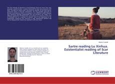 Borítókép a  Sartre reading Lu Xinhua. Existentialist reading of Scar Literature - hoz