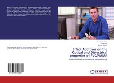 Bookcover of Effect Additives on the Optical and Dielectrical properties of PVC/PMMA