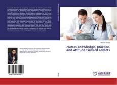 Portada del libro de Nurses knowledge, practice, and attitude toward addicts