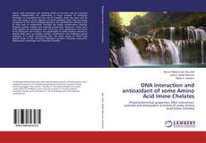 DNA interaction and antioxidant of some Amino Acid Imine Chelates kitap kapağı
