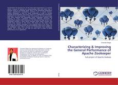 Bookcover of Characterizing & Improving the General Performance of Apache Zookeeper