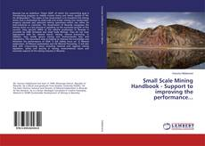 Bookcover of Small Scale Mining Handbook - Support to improving the performance...