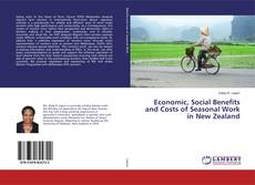 Bookcover of Economic, Social Benefits and Costs of Seasonal Work in New Zealand