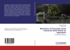 Bookcover of Behaviour of Concrete using Industrial Solid Waste as aggregate