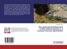 Bookcover of The potential Development of Abu Dablah Spring as a curative Tourism destination