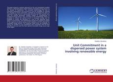 Bookcover of Unit Commitment in a dispersed power system involving renewable energy