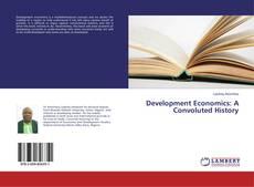Bookcover of Development Economics: A Convoluted History