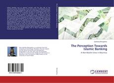 Bookcover of The Perception Towards Islamic Banking
