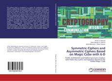 Bookcover of Symmetric Ciphers and Asymmetric Ciphers Based on Magic Cube with 6-D