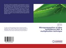 Bookcover of Micropropagation of Aloe barbadensis Mill: A multiplication technique