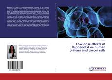 Bookcover of Low-dose effects of Bisphenol A on human primary and cancer cells