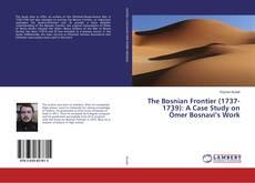 Обложка The Bosnian Frontier (1737-1739): A Case Study on Ömer Bosnavi's Work