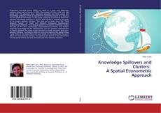 Bookcover of Knowledge Spillovers and Clusters: A Spatial Econometric Approach