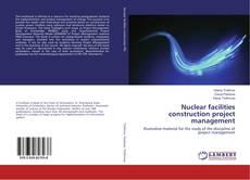 Nuclear facilities construction project management的封面