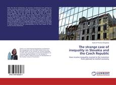 Bookcover of The strange case of inequality in Slovakia and the Czech Republic
