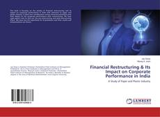 Bookcover of Financial Restructuring & Its Impact on Corporate Performance in India