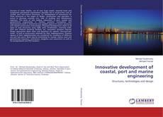 Обложка Innovative development of coastal, port and marine engineering