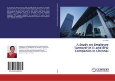 Bookcover of A Study on Employee Turnover in IT and BPO Companies in Chennai