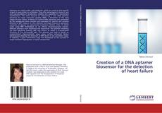 Bookcover of Creation of a DNA aptamer biosensor for the detection of heart failure