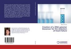 Portada del libro de Creation of a DNA aptamer biosensor for the detection of heart failure