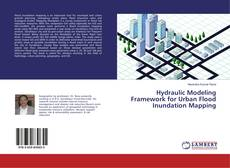 Bookcover of Hydraulic Modeling Framework for Urban Flood Inundation Mapping