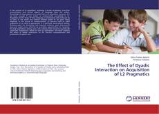 Bookcover of The Effect of Dyadic Interaction on Acquisition of L2 Pragmatics