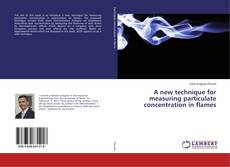 Bookcover of A new technique for measuring particulate concentration in flames